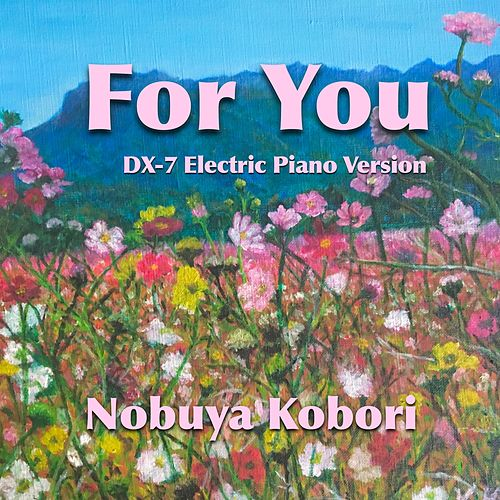 For You (Dx-7 Electric Piano Version) by Nobuya  Kobori