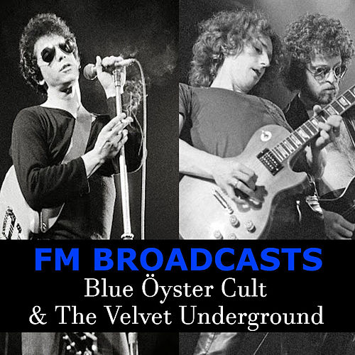 FM Broadcasts Blue Öyster Cult & The Velvet Underground de Blue Oyster Cult
