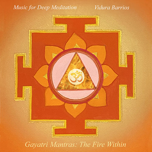 Gayatri Mantras: The Fire Within von Music For Meditation