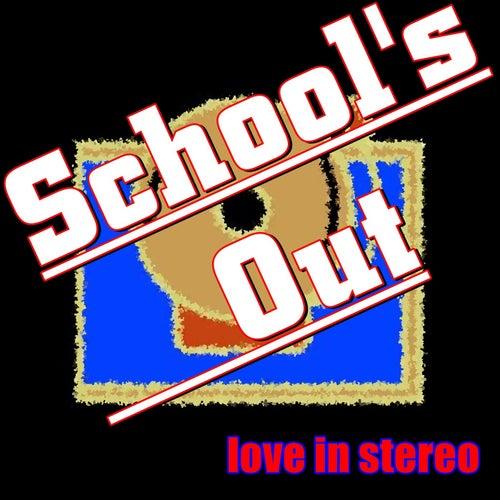 School's Out de Love In Stereo