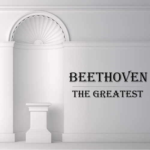 Beethoven: The Greatest de Ludwig van Beethoven