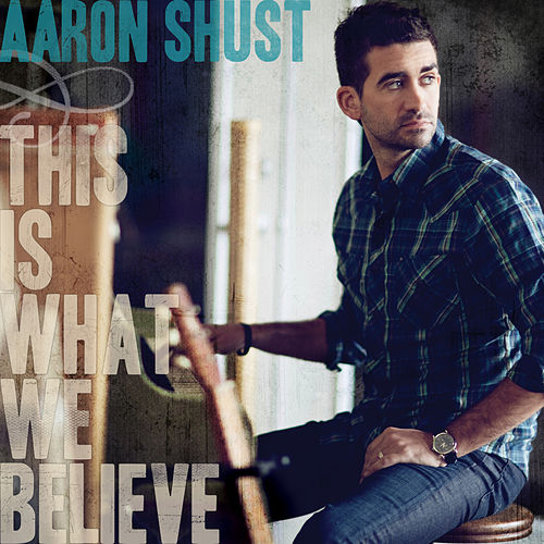 This Is What We Believe (Deluxe Edition) de Aaron Shust