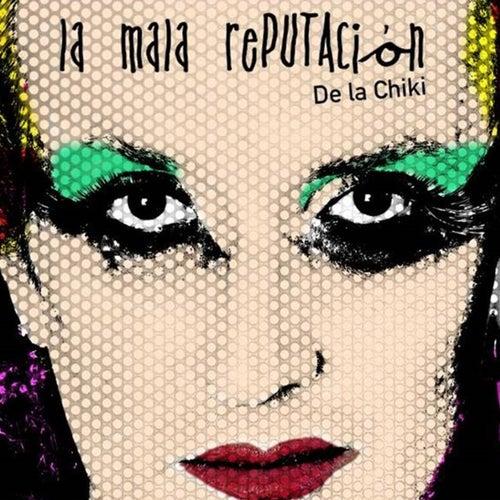La mala reputación de La Chiki de La Chiki y su mala reputación