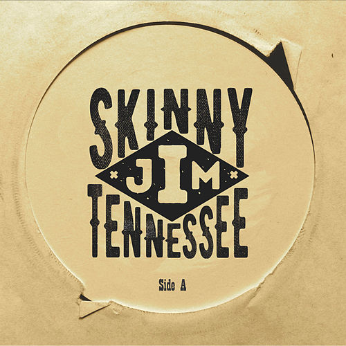 Side A fra Skinny Jim Tennessee