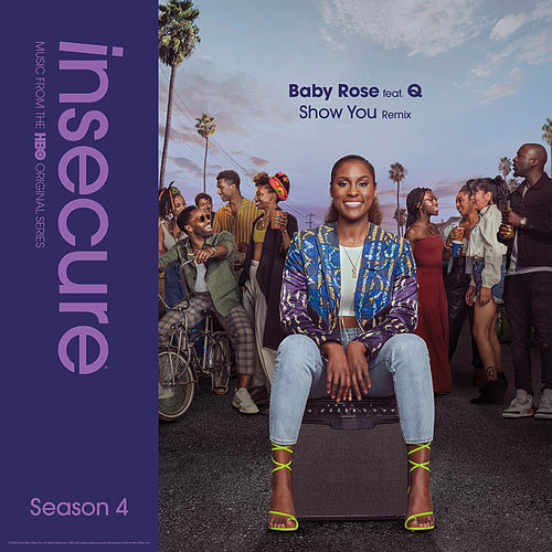 Show You (Remix) [feat. Q] [from Insecure: Music From The HBO Original Series, Season 4] by Baby Rose