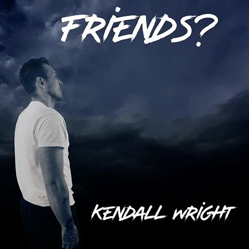 Friends? by Kendall Wright