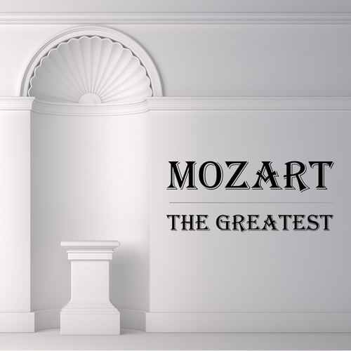 Mozart: The Greatest by Wolfgang Amadeus Mozart
