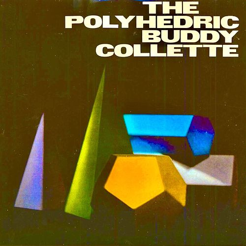 The Polyhedric Buddy Collette (Remastered) by Buddy Collette