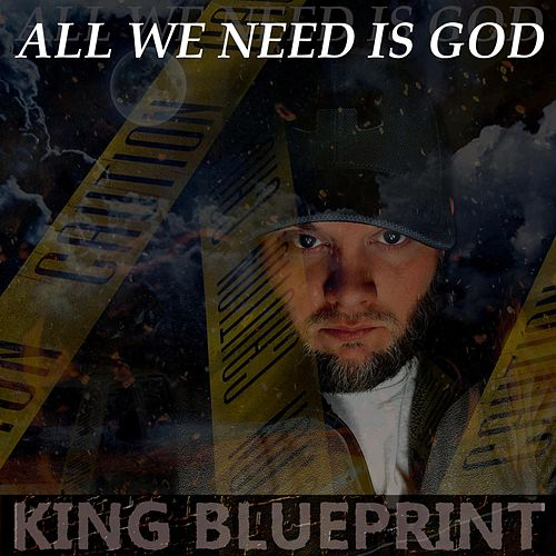 All We Need Is God by King Blueprint