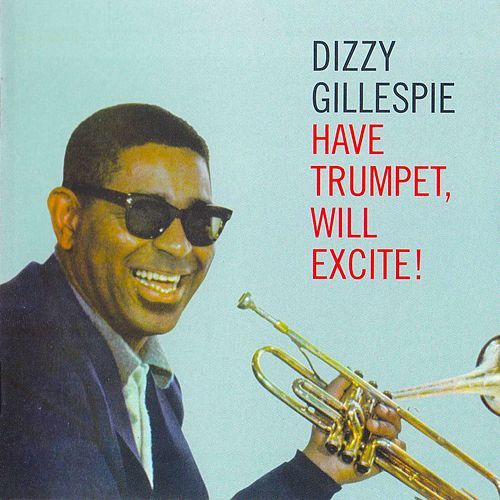 Have Trumpet, Will Excite! (Remastered) by Dizzy Gillespie