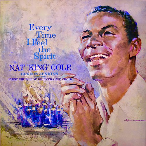 Every Time I Feel The Spirit (Remastered) by Nat King Cole