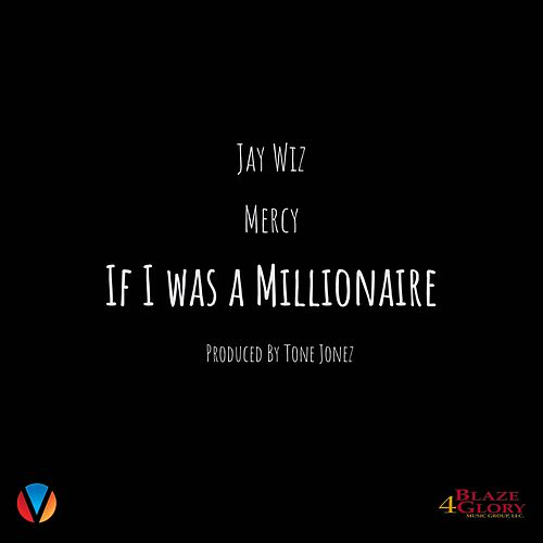 If I Was a Millionaire (feat. Mercy) by Jay Wiz