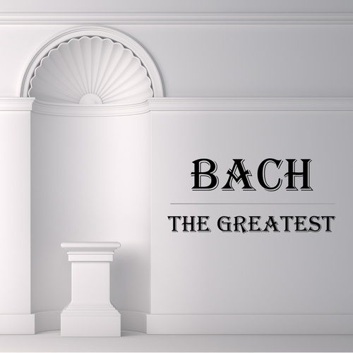Bach: The Greatest de Johann Sebastian Bach