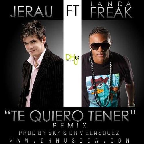 Te Quiero Tener (remix) (feat. Landa Freak) - Single de Jerau