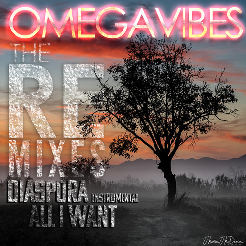 Diaspora / All I Want: The Remixes by Omega Vibes