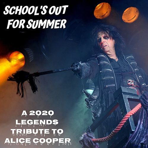 School's Out For Summer: A 2020 Legends Tribute To Alice Cooper by Various Artists