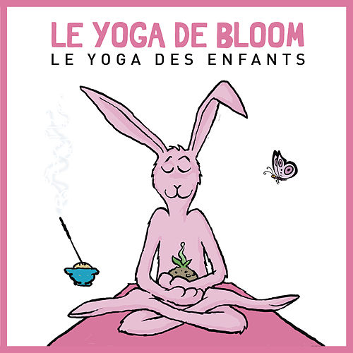Le yoga de Bloom : Présentation (Le yoga des enfants) by Le yoga de Bloom
