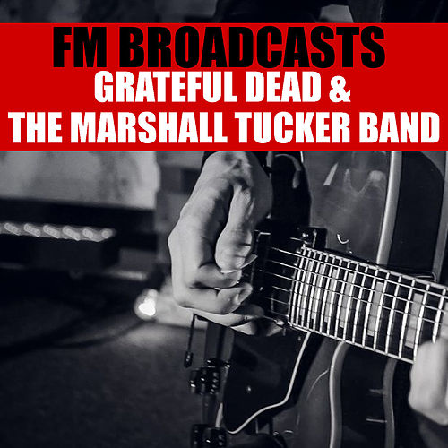 FM Broadcasts Grateful Dead & The Marshall Tucker Band by Grateful Dead