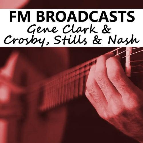 FM Broadcasts Gene Clark & Crosby, Stills & Nash von Gene Clark