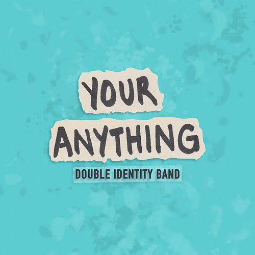 Your Anything by Double Identity Band