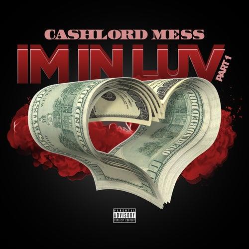 Im in Luv, Pt. 1 de CashLord Mess