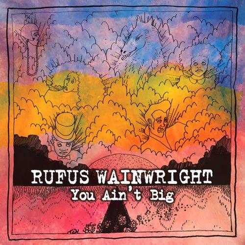 You Ain't Big by Rufus Wainwright