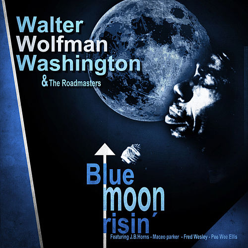 Blue Moon Risin' by Walter Wolfman Washington