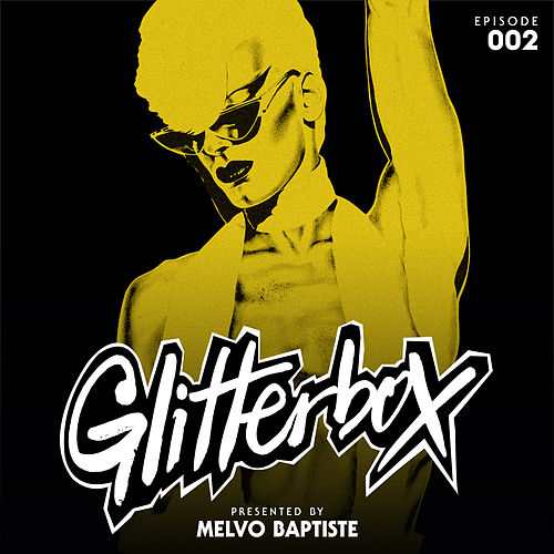 Glitterbox Radio Episode 002 (presented by Melvo Baptiste) de Glitterbox Radio