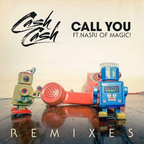 Call You (feat. Nasri of MAGIC!) (Remixes) by Cash Cash