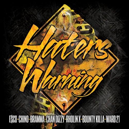 Haters Warning (feat. Chino, Bramma, Chan Dizzy, Rholin X, Bounty Killa & Ward 21) by Esco