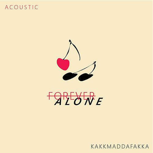Forever Alone (Acoustic) by Kakkmaddafakka