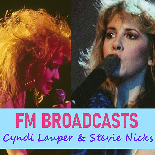 FM Broadcasts Cyndi Lauper & Stevie Nicks von Cyndi Lauper