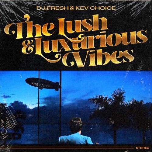 The Lush & Luxurious Vibes by DJ.Fresh