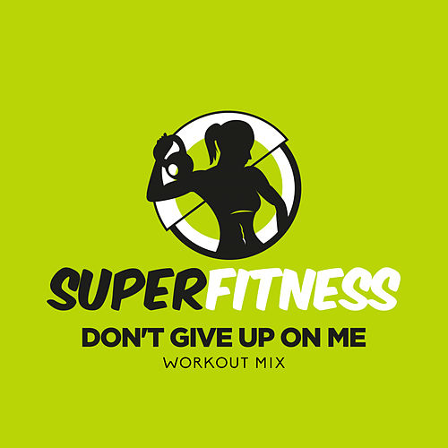 Don't Give Up On Me (Workout Mix) von Super Fitness