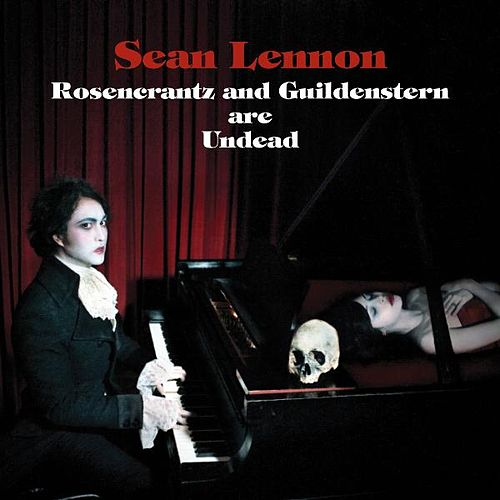 Rosencrantz And Guildenstern Are Undead by Sean Lennon
