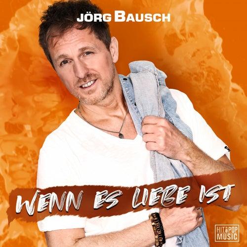 Wenn es Liebe ist von Jörg Bausch