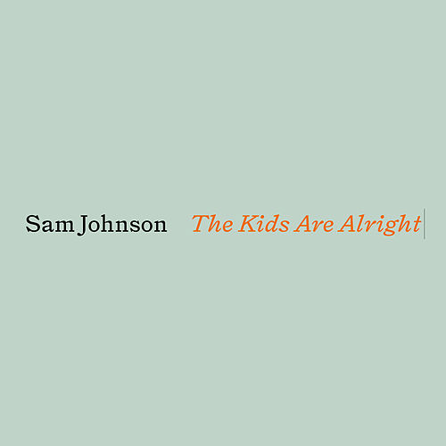 The Kids Are Alright by Sam Johnson