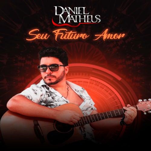 Seu Futuro Amor (Acústico) (Ao Vivo) de Daniel Matheus