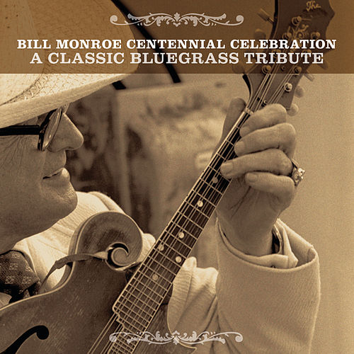 Bill Monroe Centennial Celebration: A Classic Bluegrass Tribute by Various Artists