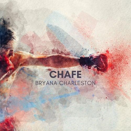 Chafe by Bryana Charleston