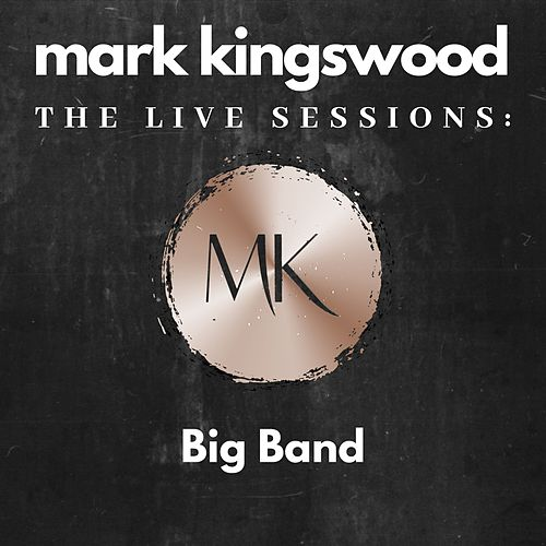 The Live Sessions: Big Band by Mark Kingswood