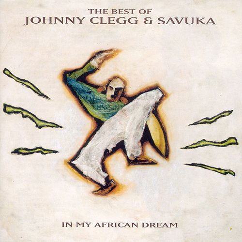 The Best Of Johnny Clegg & Savuka - In My African Dream de Johnny Clegg