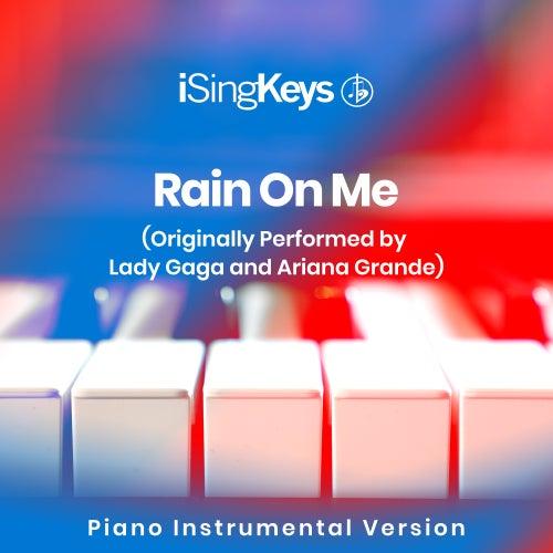 Rain On Me (Originally Performed by Lady Gaga and Ariana Grande) (Piano Instrumental Version) by iSingKeys
