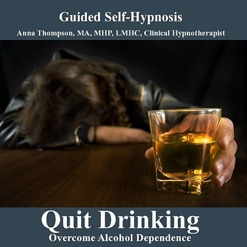 Quit Drinking And Overcome Alcohol Dependence Hypnosis by Anna Thompson