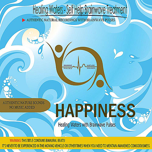 Happiness - Healing Waters with Brainwave Pulses by Binaural Beats