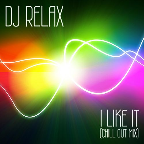 I Like It (Chill Out Mix) by DJ Relax