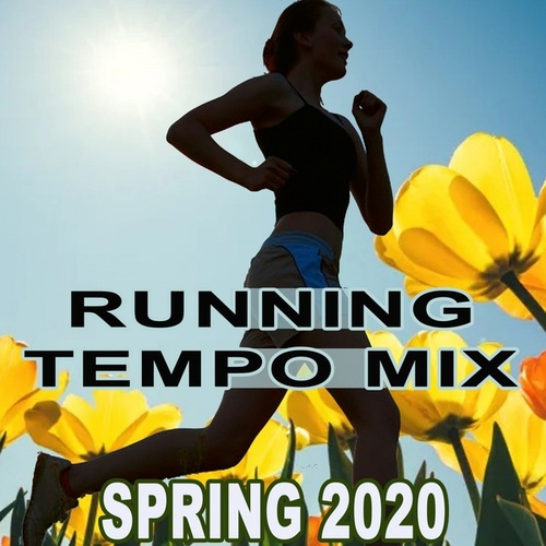 Running Tempo Mix (Spring 2020 the Best Motivational Running and Jogging Music Playlist to Make Every Run Tracker Workout to a Success) de Various Artists
