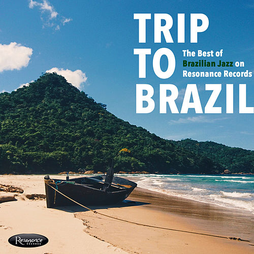 Trip to Brazil: The Best of Brazilian Jazz on Resonance by Various Artists