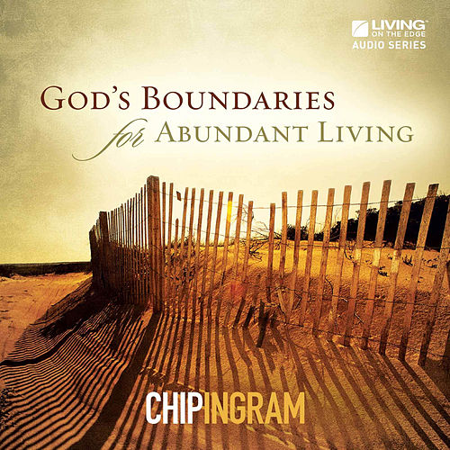 God's Boundaries for Abundant Living by Chip Ingram