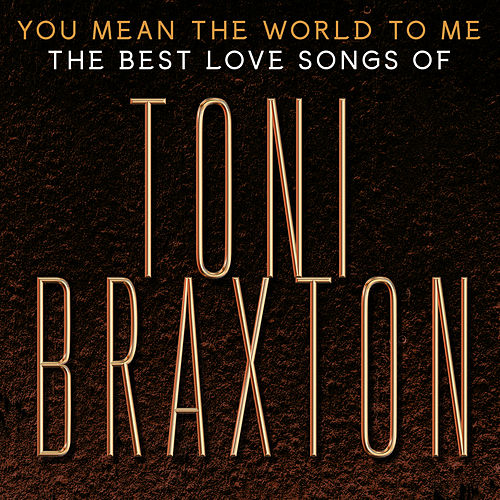 You Mean the World to Me: The Best Love Songs of Toni Braxton von Toni Braxton